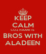KEEP CALM COZ HAANI IS  BROS WITH ALADEEN - Personalised Poster A4 size