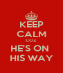 KEEP CALM COZ HE'S ON  HIS WAY - Personalised Poster A4 size