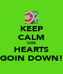 KEEP CALM COZ HEARTS GOIN DOWN! - Personalised Poster A4 size