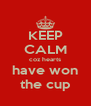 KEEP CALM coz hearts have won the cup - Personalised Poster A4 size