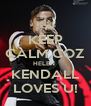 KEEP CALM COZ HELEN  KENDALL LOVES U! - Personalised Poster A4 size