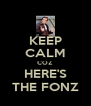 KEEP CALM COZ HERE'S THE FONZ - Personalised Poster A4 size
