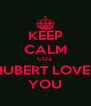 KEEP CALM COZ HUBERT LOVES YOU - Personalised Poster A4 size