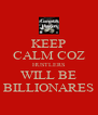 KEEP CALM COZ HUSTLERS WILL BE BILLIONARES - Personalised Poster A4 size
