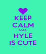 KEEP CALM COZ HYLE IS CUTE - Personalised Poster A4 size