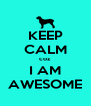 KEEP CALM coz I AM AWESOME - Personalised Poster A4 size