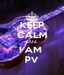 KEEP CALM COZ I AM  PV - Personalised Poster A4 size
