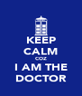 KEEP CALM COZ I AM THE DOCTOR - Personalised Poster A4 size