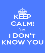 KEEP CALM! 'coz I DON'T KNOW YOU - Personalised Poster A4 size