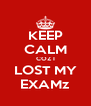 KEEP CALM COZ I LOST MY EXAMz - Personalised Poster A4 size