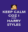 KEEP CALM COZ I LOVE HARRY STYLES - Personalised Poster A4 size