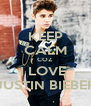 KEEP CALM COZ I LOVE  JUSTIN BIEBER - Personalised Poster A4 size