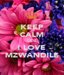 KEEP CALM COZ I LOVE MZWANDILE - Personalised Poster A4 size