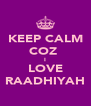 KEEP CALM COZ  I LOVE RAADHIYAH - Personalised Poster A4 size