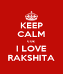 KEEP CALM coz I LOVE RAKSHITA - Personalised Poster A4 size