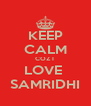 KEEP CALM COZ I  LOVE  SAMRIDHI - Personalised Poster A4 size