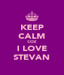 KEEP CALM COZ I LOVE STEVAN - Personalised Poster A4 size