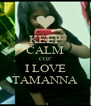 KEEP CALM COZ' I LOVE TAMANNA - Personalised Poster A4 size