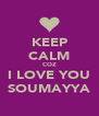 KEEP CALM COZ I LOVE YOU SOUMAYYA - Personalised Poster A4 size
