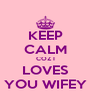 KEEP CALM COZ I LOVES YOU WIFEY - Personalised Poster A4 size