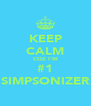KEEP CALM COZ I'M #1 SIMPSONIZER - Personalised Poster A4 size