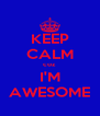 KEEP CALM coz  I'M AWESOME - Personalised Poster A4 size