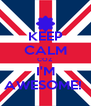 KEEP CALM COZ I'M AWESOME!  - Personalised Poster A4 size