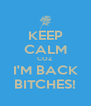 KEEP CALM COZ I'M BACK BITCHES! - Personalised Poster A4 size