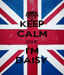 KEEP CALM COZ' I'M DAISY - Personalised Poster A4 size