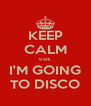 KEEP CALM coz I'M GOING TO DISCO - Personalised Poster A4 size
