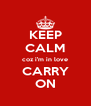 KEEP CALM coz i'm in love CARRY ON - Personalised Poster A4 size