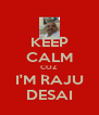 KEEP CALM COZ I'M RAJU DESAI - Personalised Poster A4 size