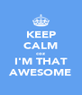 KEEP CALM coz I'M THAT AWESOME - Personalised Poster A4 size