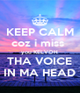 KEEP CALM coz i miss  you KELVOH THA VOICE IN MA HEAD - Personalised Poster A4 size