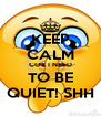 KEEP CALM COZ I NEED TO BE QUIET! SHH - Personalised Poster A4 size