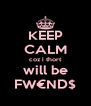 KEEP CALM coz i thort will be FW€ND$ - Personalised Poster A4 size