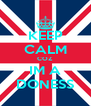 KEEP CALM COZ IM A DONESS - Personalised Poster A4 size