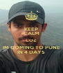 KEEP CALM COZ IM COMING TO PUNE IN 4 DAYS - Personalised Poster A4 size