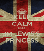 KEEP CALM COZ IM LEWIS'S PRINCESS - Personalised Poster A4 size
