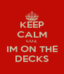 KEEP CALM COZ IM ON THE DECKS - Personalised Poster A4 size
