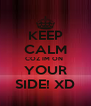 KEEP CALM COZ IM ON  YOUR SIDE! XD - Personalised Poster A4 size