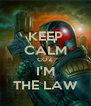 KEEP CALM COZ I'M THE LAW - Personalised Poster A4 size