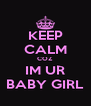 KEEP CALM COZ IM UR BABY GIRL - Personalised Poster A4 size