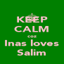 KEEP CALM coz Inas loves Salim - Personalised Poster A4 size