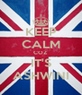 KEEP CALM COZ IT'S ASHWINI - Personalised Poster A4 size