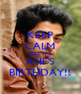KEEP CALM COZ IT'S ASIF'S BIRTHDAY!! - Personalised Poster A4 size