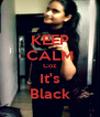 KEEP CALM Coz It's Black - Personalised Poster A4 size