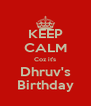 KEEP CALM Coz it's Dhruv's Birthday - Personalised Poster A4 size