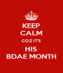 KEEP CALM COZ IT'S HIS BDAE MONTH - Personalised Poster A4 size