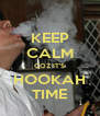 KEEP CALM COZ IT'S HOOKAH TIME - Personalised Poster A4 size
